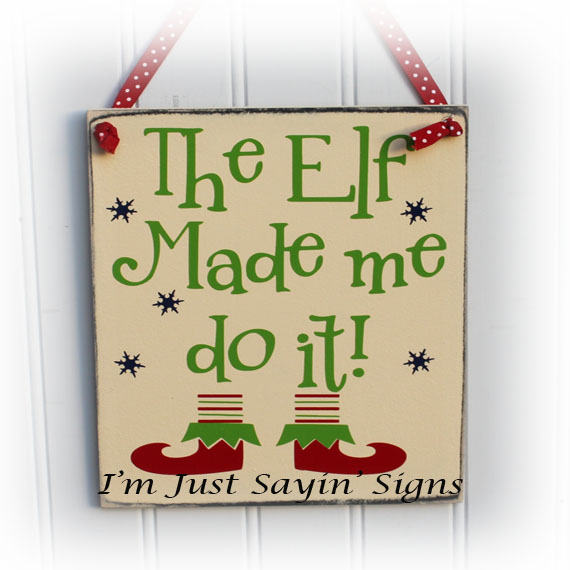 The Elf Made Me Do It Wood Sign for Christmas