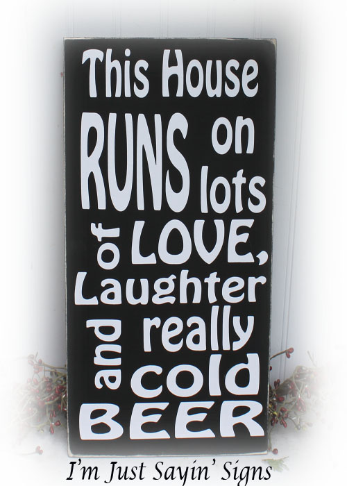 This House Runs On Lots Of Love, Laughter and Really Cold Beer Wood Sign