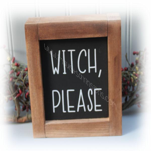 Witch Please Farmhouse Mini Framed Sign